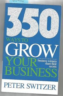 350 Ways To Grow Your Business : Business Winners Share Their Secrets: Switzer, Peter