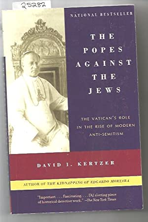 Popes Against The Jews. The : The Vatican's Role In The Rise Of Modern Anti-Semitism