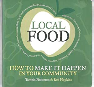 Local Food: How to Make it Happen in Your Community: How to Unleash a Food Revolution Where You L...