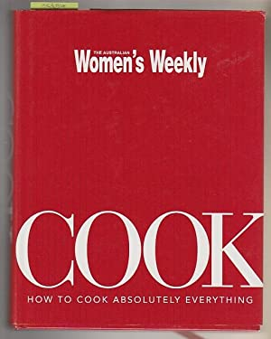 Cook ; How To Cook Absolutely Everything : Australian Women's Weekly