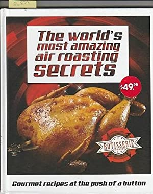 World's Most Amazing Air Roasting Secrets : Gourmet Recipes At The Push Of A Button