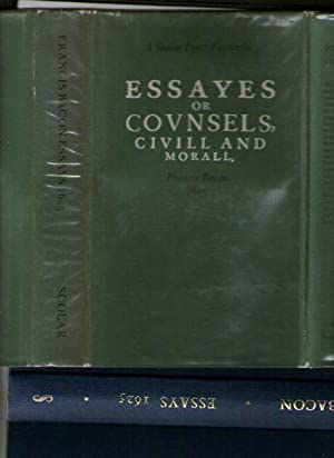 Essayes Or Covnsels Civill And Morall Francis Bacon 1625. Scolar Press Facsimile
