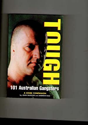 Tough : 101 Australian Gangsters: Silvester, John; Rule,