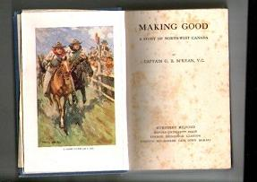 Making Good : Story Of North-West Canada: Mckean, G. B.