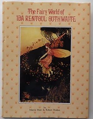 The Fairy World of Ida Rentoul Outhwaite;: MUIR, Marcie &