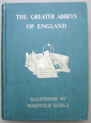 The Greater Abbeys of England;: GASQUET, Abbott, illustrated by Warwick GOBLE: