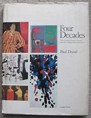 Four Decades, the Canadian Group of painters & their contemporaries 1930-1970;: DUVAL, Paul: