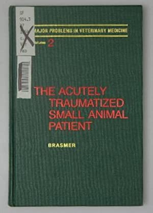 The Acutely Traumatized Small Animal Patient - Major Problems in Veterinary Medicine - Volume 2: ...
