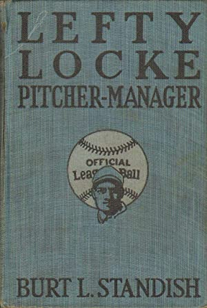 Lefty Locke Pitcher-Manager: Burt L. Standish