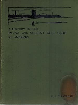 A History of the Royal and Ancient: Everard, H.S. C.