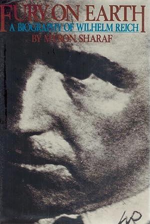 FURY ON EARTH: A BIOGRAPHY OF WILHELM REICH: Sharaf, Myron