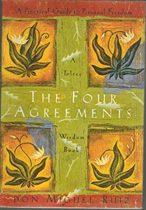 The Four Agreements A Practical Guide to: Ruiz, Don Miguel