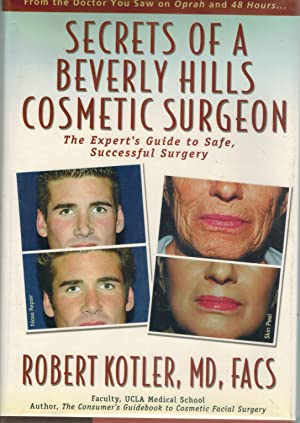 Secrets of a Beverly Hills Cosmetic Surgeon The Expert's Guide to Safe, Successful Surgery: ...