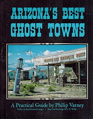 Arizona's Best Ghost Towns A Practical Guide: Varney, Phillip & G.E. Wolfe