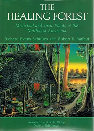 The Healing Forest Medicinal and Toxic Plants of the Northwest Amazonia: Schultes, Richard E. & ...