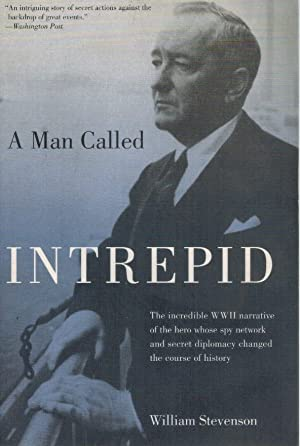 Man Called Intrepid The Incredible WWII Narrative Of The Hero Whose Spy Network And Secret ...