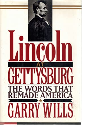 Lincoln at Gettysburg The Words That Re-Made: Wills, Garry