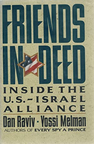 FRIENDS IN DEED, INSIDE THE U.S.-ISRAEL ALLIANCE: Raviv, Dan and Yossi Melman
