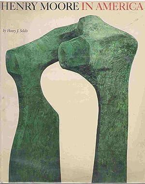 HENRY MOORE IN AMERICA: Seldis, Henry J.