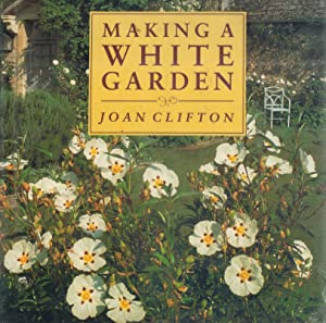 MAKING A WHITE GARDEN: Clifton, Joan