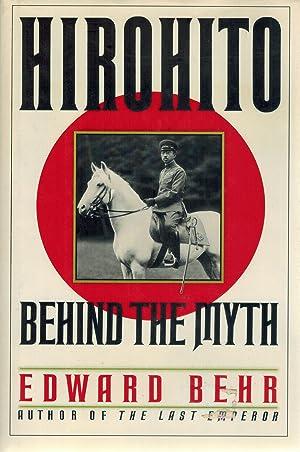 HIROHITO Behind the Myth: Behr, Edward