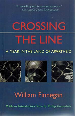 Crossing the Line A Year in the Land of Apartheid: Finnegan, William & Philip Gourevitch