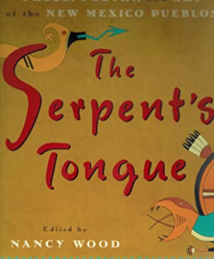 THE SERPENT'S TONGUE Prose, Poetry, and Art of the New Mexican Pueblos: Wood, Nancy