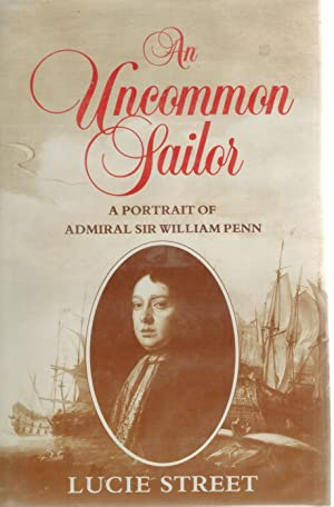 An Uncommon Sailor A Portrait of Admiral Sir William Penn : English Naval Supremacy: Street, Lucie