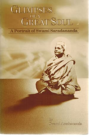 Glimpses of a Great Soul Portrait of Swami Saradananda: Aseshananda, Swami