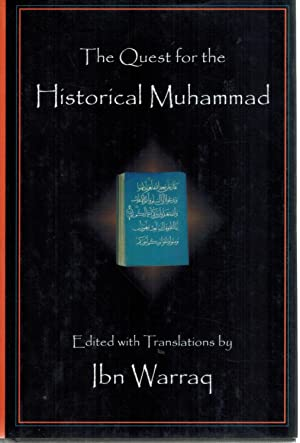 THE QUEST FOR THE HISTORICAL MUHAMMAD: Warraq, Ibn