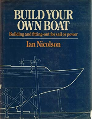 BUILD YOUR OWN BOAT: Nicolson, Ian