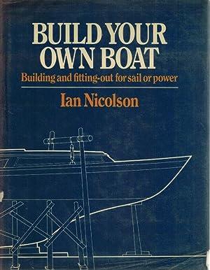 BUILD YOUR OWN BOAT: Nicolson, Ian