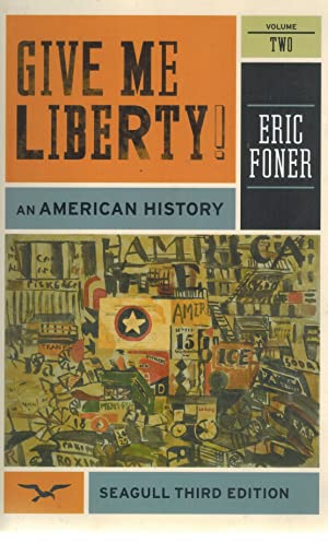 GIVE ME LIBERTY! An American History (Vol.: Foner, Eric