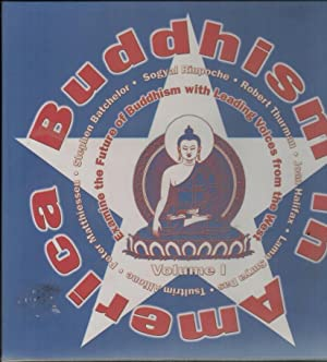 BUDDHISM IN AMERICA VOLUME ONE: EXAMINE THE FUTURE OF BUDDHISM WITH LEADING VOICES FROM THE WEST: ...