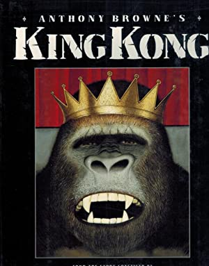 Anthony Browne's King Kong From the Story: Browne, Anthony &