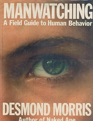 Manwatching A Field Guide to Human Behavior: Morris, Desmond