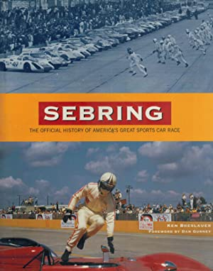 Sebring The Official History of America's Great: Breslauer, Ken &