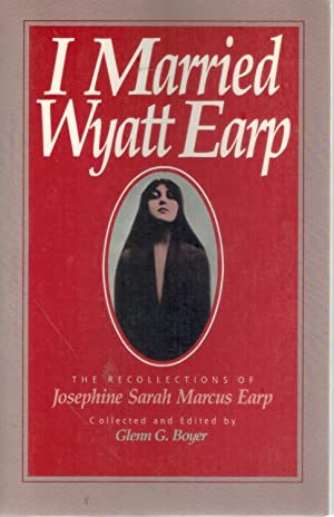 I MARRIED WYATT EARP The Recollections of: Josephine Sarah Marcus