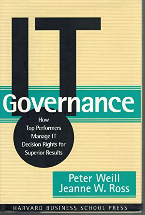 IT Governance How Top Performers Manage it: Weill, Peter &