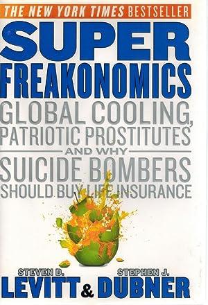 Super Freakonomics Global Cooling, Patriotic Prostitutes, and: Levitt, Steven D.