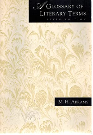 A Glossary of Literary Terms, Sixth Edition: Abrams, M. H.