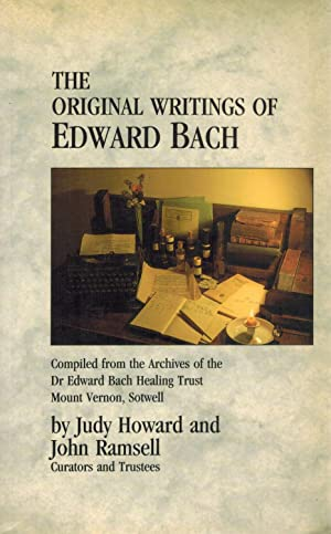 The Original Writings of Edward Bach Compiled from the Archives of the Dr. Edward Bach Healing ...