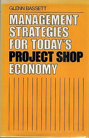 Management Strategies for Today's Project Shop Economy: Bassett, Glenn