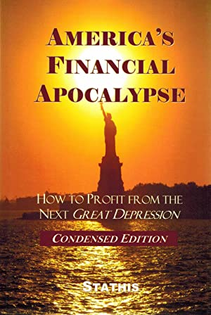 America's Financial Apocalypse How to Profit from the Next Great Depression: Stathis