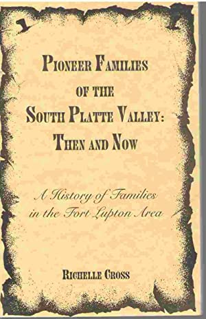 Pioneer families of the South Platte Valley--then and now A history of families in the Fort Lupton ...