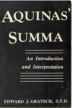 Aquinas' Summa An Introduction and Interpretation: Gratsch, Edward J.