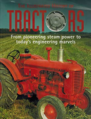 The Illustrated History of Tractors From Pioneering Steam Power to Today's Engineering Marvels...