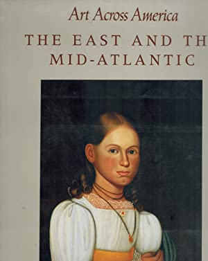 The East and the Mid-Atlantic: Art Across America Two Centuries of Regional Painting, 1710-1920: ...