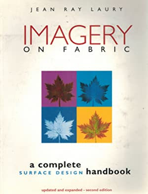 Imagery on Fabric A Complete Surface Design Handbook, Second Edition: Laury, Jean Ray