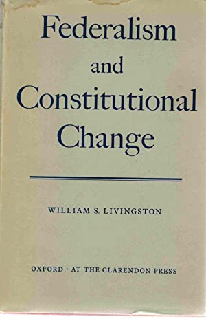 FEDERALISM AND CONSTITUTIONAL CHANGE: Livingston, William S.